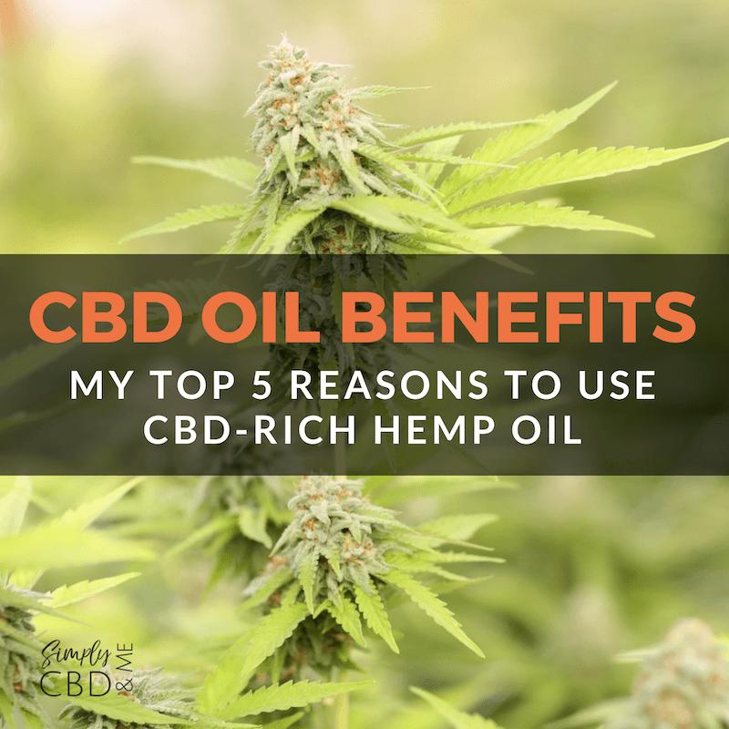 CBD Oil Benefits: My Top 5 Reasons to Use a CBD-Rich Hemp Oil