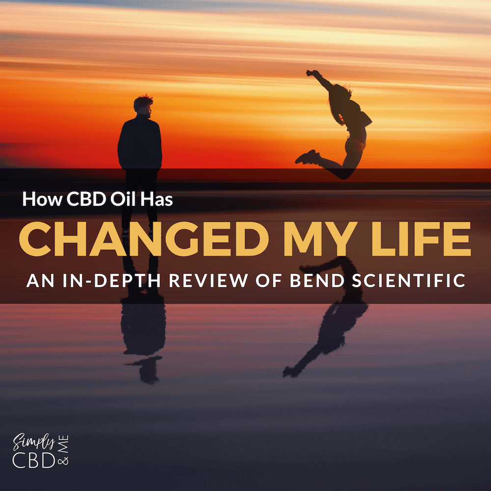 How CBD Oil has changed my life - an in depth review of Bend Scientific