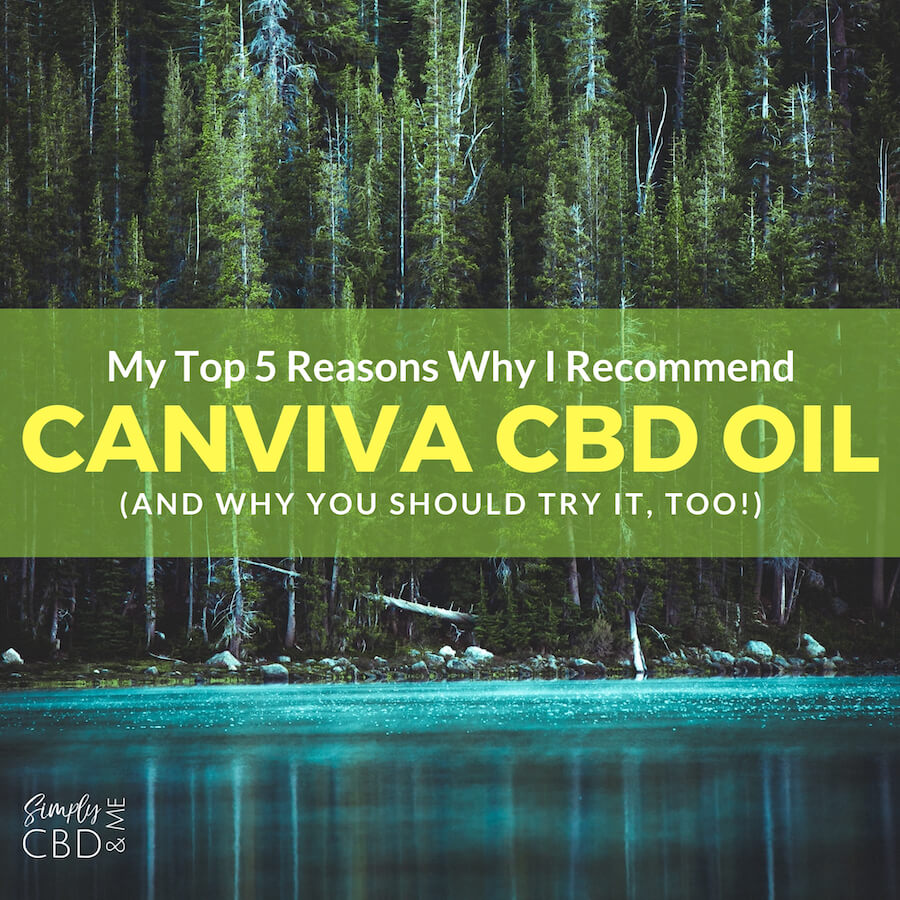 My Top 5 Reasons I Recommend Canviva CBD Oil