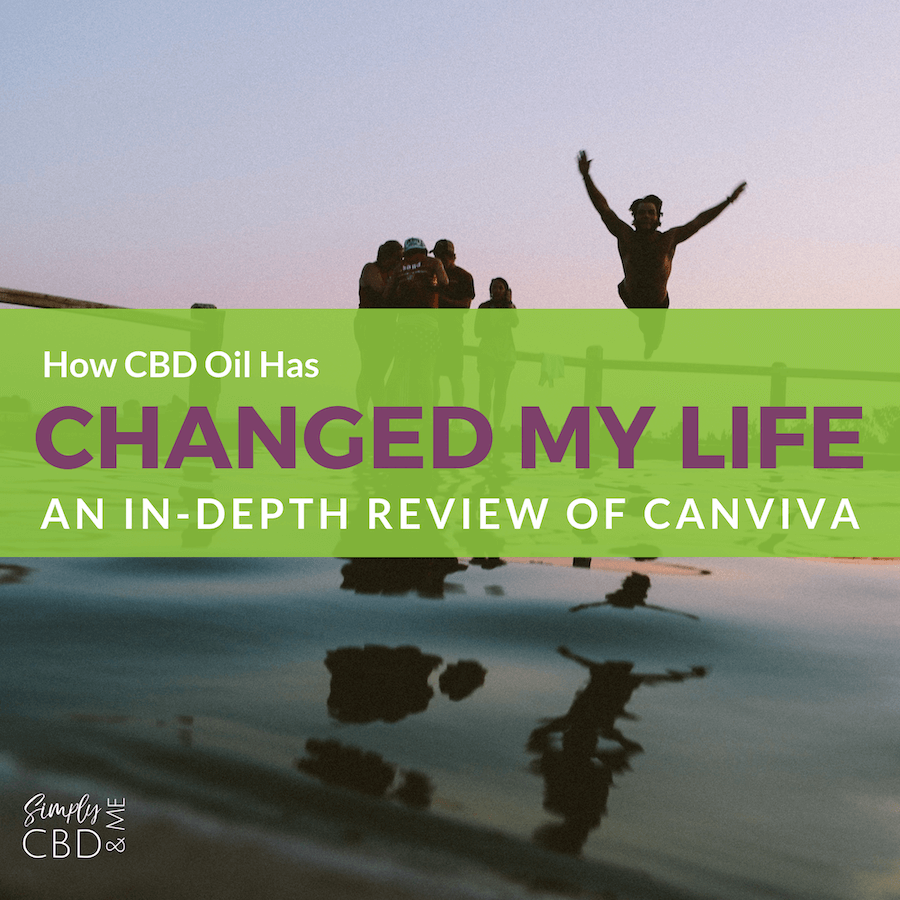 How CBD Has Changed My Life - A review of CANVIVA CBD Oil